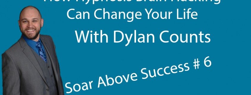 How Hypnosis Brain Hacking Can Change Your Life with Dylan Counts