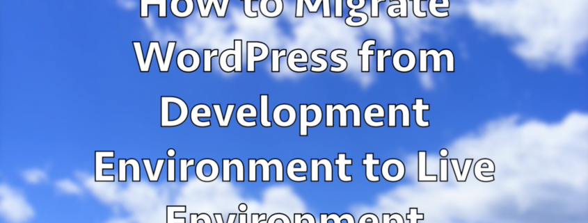 How_to_Migrate_WordPress_from_Development_Environment_to_Live_Environment