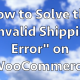 How_to_Solve_the_Invalid_Shipping_Error_on_WooCommerce